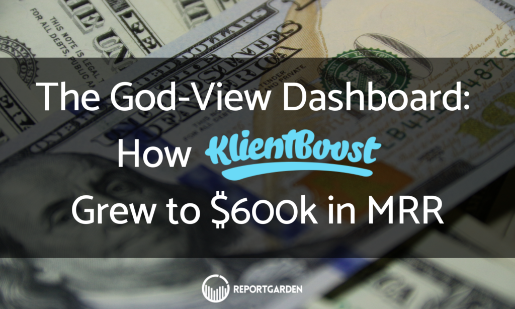 The God-View Dashboard: How KlientBoost Grew to $600k in MRRd