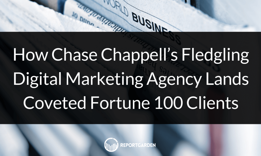 How Chase Chappell's Fledgling Digital Marketing Agency Lands Coveted Fortune 100 Clients